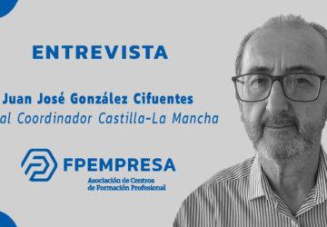 ENTREVISTA a Juan José González Cifuentes, vocal coordinador de FPEmpresa en Castilla – La Mancha
