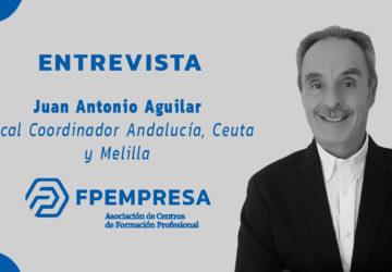 ENTREVISTA a Juan Antonio Aguilar, vocal coordinador de FPEmpresa en Andalucía, Ceuta y Melilla