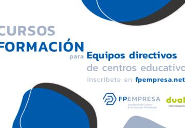 FPEmpresa y Dualiza apuestan por la formación de equipos directivos en centros de FP