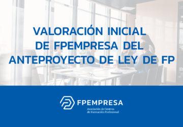 Valoración inicial de la Asociación de Centros de Formación Profesional FPEmpresa del anteproyecto de Ley de FP